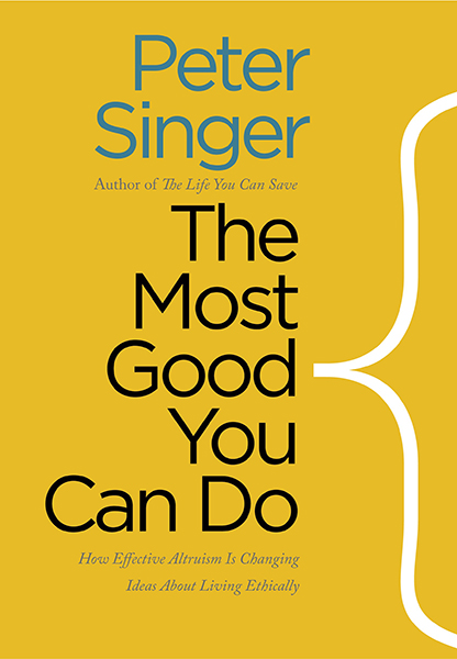 how to help the world how you can help the world effective altruism global priorities project peter singer most good you can do